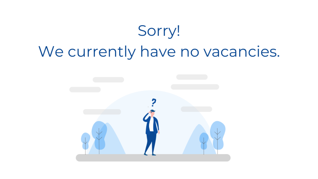 Sorry! We currently have no vacancies.